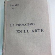 Libros antiguos: EL PROSAÍSMO EN EL ARTE FEDERICO BALART EDIT LA ESPAÑA CERCA 1910. Lote 53527914