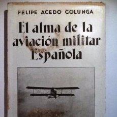 Libros antiguos: EL ALMA DE LA AVIACIÓN MILITAR ESPAÑOLA. FELIPE ACEDO COLUNGA. 1928. Lote 53595588