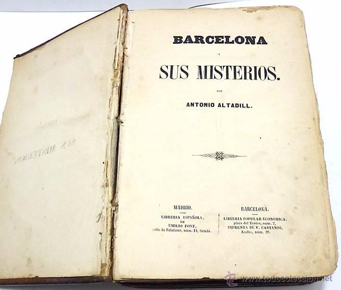 Libros antiguos: ALTADILL,ANTONIO- BARCELONA Y SUS MISTERIOS DOS TOMOS OBRA COMPLETA- AÑO 1.860 - Foto 4 - 53701384