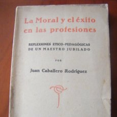 Libros antiguos: LA MORAL Y EL ÉXITO EN LAS PROFESIONES - JUAN CABALLERO RODRÍGUEZ - BARCELONA (1927). Lote 53722171