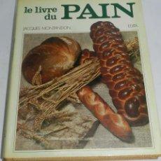 Libros antiguos: LE LIVRE DU PAIN. HISTOIRE ET GASTRONOMIE, POR MONTANDON JACQUES, EDITA LAUSANNE (1974), ESCRITO EN . Lote 53801236