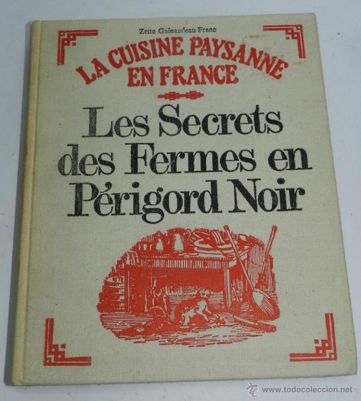 LIBRO LA CUISINE PAYSANNE EN FRANCE. LES SECRETS DES FERMES EN PÉRIGORD NOIR. POR GUINAUDEAU-FRANC, (Libros Antiguos, Raros y Curiosos - Cocina y Gastronomía)