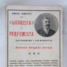 Libros antiguos: ANTIGUO LIBRO MANUAL COMPLETO DEL LICORISTA Y PERFUMISTA. ANTONIO DELGADO GARCÍA - ED. LEZCANO, 1911. Lote 53904580