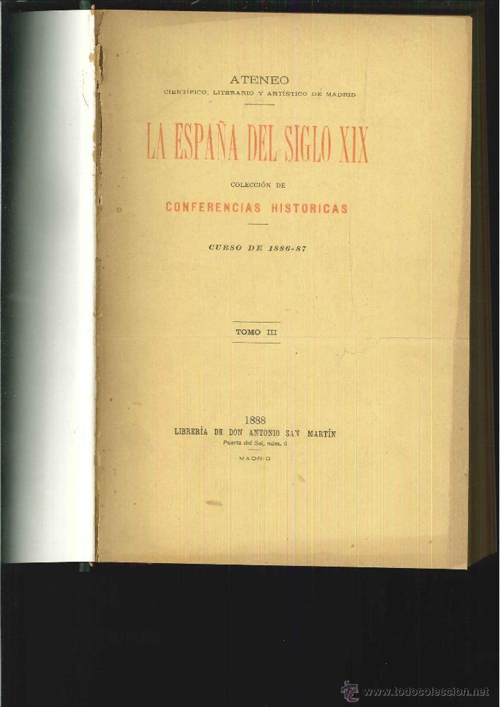 LA ESPAÑA DEL SIGLO XIX. CONFERENCIAS HISTÓRICAS, 1886-1887. ATENEO DE MADRID, 1888 (Libros Antiguos, Raros y Curiosos - Historia - Otros)