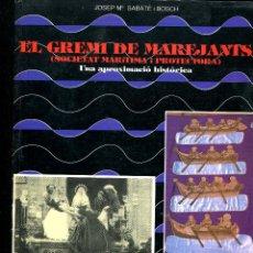 Libros antiguos: TARRAGONA : HISTORIA DEL GREMI DE MAREJANTS DE JOSEP Mª SABATE I BOSCH 217 PAGINAS. Lote 54002565