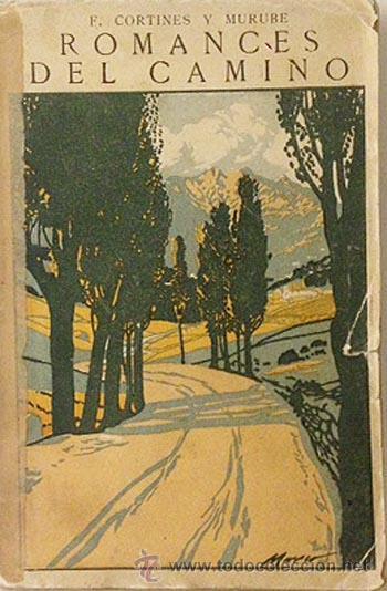 CORTINES Y MURUBE. ROMANCES DEL CAMINO. (1ª ED.1916). SEVILLA. CUBIERTA ILUSTRADA POR MARCO. (Libros Antiguos, Raros y Curiosos - Literatura - Otros)