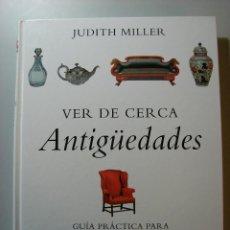 Libros antiguos: VER DE CERCA ANTIGUEDADES. JUDITH MILLER. EDITORIAL GRIJALBO. Lote 53753309