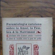 Libros antiguos: PAREMIOLOGIA CATALANA SÓBRE LA AMOR, LA FÉMBRA & LO MATRIMONI.AFORISMES TRÉTS D'AUTORS ANTICHS. 1915. Lote 54349244