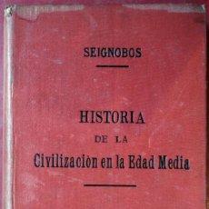 Libros antiguos: CHARLES SEIGNOBOS . HISTORIA DE LA CIVILIZACIÓN EN LA EDAD MEDIA . 1917. Lote 54422366