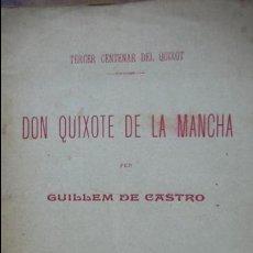 Libros antiguos: DON QUIXOTE DE LA MANCHA. GUILLEM DE CASTRO. TERCER CENTENARI DEL QUIXOT. 1905. TEATRO.. Lote 120887796