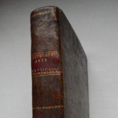 Libros antiguos: EL ARTE EXPLICADO Y GRAMÁTICO PERFECTO, IMPRENTA DE LA VIUDA DE IBARRA; 1804. Lote 54533407