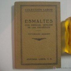 Libros antiguos: VICTORIANO JUARISTI. ESMALTES CON ESPECIAL MENCIÓN DE LOS ESPAÑOLES.1933.ILUSTRADO. Lote 54580745