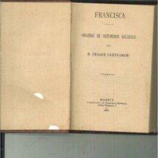 Libros antiguos: FRANCISCA (CUADROS DE COSTUMBRES GALLEGAS). R. SEGADE CAMPOAMOR. Lote 54602424