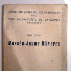 Libros antiguos: MOSSEN JAUME OLIVERES. JOSEP IGLESIES. 1962. UNIO EXCURSIONISTA DE CATALUNYA. Lote 54666186