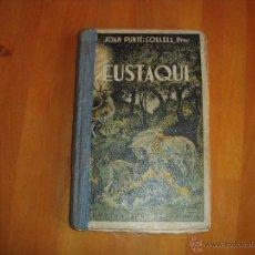 Libros antiguos: EUSTAQUI, 1934. JOAN PUNTÍ I COLLELL, PREV.. Lote 54758580