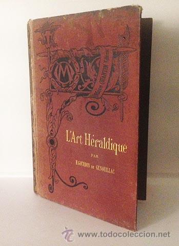 GENOUILLAC : L ART HÉRALDIQUE. (1889) (HERÁLDICA; EL BLASÓN, PIEZAS Y FIGURAS; REPERTORIOS; GLOSARIO (Libros Antiguos, Raros y Curiosos - Ciencias, Manuales y Oficios - Otros)