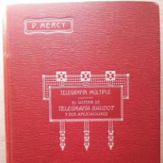 Libros antiguos: TELEGRAFIA MULTIPLE - EL SISTEMA DE TELEGRAFIA BAUDOT Y SUS APLICACIONES - P.MERCY 1915. Lote 54909822