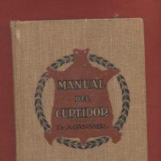 Libros antiguos: MANUAL DEL CURTIDOR 2ªEDICION ILUSTRADO AUGUSTO GANSSER AÑO1921 GUSTVO GILI EDITOR LE861. Lote 54943031