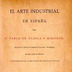 Libros antiguos: ALZOLA Y MINONDO : EL ARTE INDUSTRIAL EN ESPAÑA (BILBAO, 1892). Lote 54995720