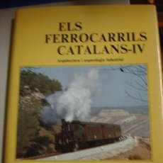 Libros antiguos: ELS FERROCARRILS CATALANS - IV - ARQUITECTURA I ARQUEOLOGIA INDUSTRIAL - CARLES SALMERÓN I BOSCH. Lote 55048446