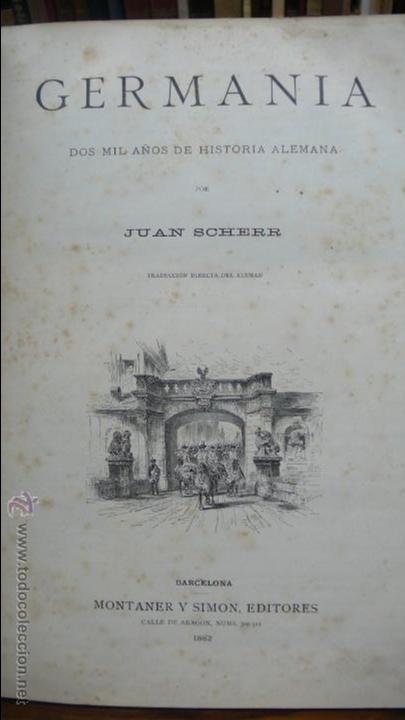 GERMANIA. DOS MIL AÑOS DE HISTORIA ALEMANA. JUAN SCHERR. MONTANER Y SIMON. 1882. (Libros Antiguos, Raros y Curiosos - Historia - Otros)