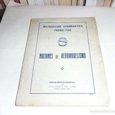 Libros antiguos: NOCIONES DE AEROMODELISMO, INSTRUCCION AERONAUTICA PREMILITAR, DIRECCION GENERAL DE AVIACION CIVIL. Lote 55148397