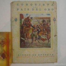 Libros antiguos: CONQUISTA DEL PAIS DEL ORO. LIBROS DE EPOPEYA. 1926. OBRA ILUSTRADA.. Lote 55158499