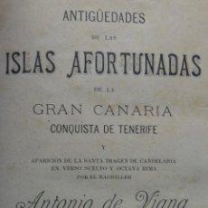 Libros antiguos: ANTIGÜEDADES DE LAS ISLAS AFORTUNADAS DE LA GRAN CANARIA. CONQUISTA DE TENERIFE. VIANA. 1905. Lote 55181011