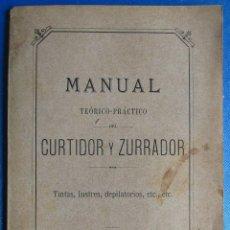 Libros antiguos: MANUAL TEÓRICO PRÁCTICO DEL CURTIDOR ZURRADOR. IMPRENTA DE LUIS TASSO SERRA, BARCELONA, 1889.. Lote 55235322