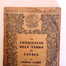 Libros antiguos: LA CONJUGACIO DELS VERBS EN CATALA. 1926. POMPEU FABRA . POPULRA BARCINO 6. Lote 55709267