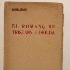 Libros antiguos: EL ROMANÇ DE TRISTANY I ISOLDA. 1921 JOSEP BEDIER. TRADUCCIO DAMIA PUJOL ( CARLES RIBA ). INTONS. Lote 55789245