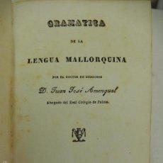 Libros antiguos: GRAMÁTICA DE LA LENGUA MALLORQUINA. JUAN JOSÉ AMENGUAL. PALMA. 1835.MALLORCA BALEARES. Lote 55792267