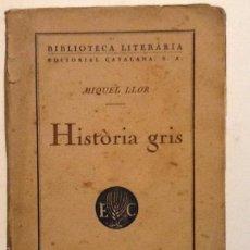 Libros antiguos: HISTORIA GRIS. 1925 MIQUEL LLOR BIBLIOTECA LITERARIA. Lote 55798787