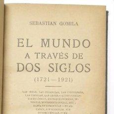 Libros antiguos: EL MUNDO A TRAVÉS DE DOS SIGLOS (1721-1921) SEBASTIAN GOMILA. Lote 56003107