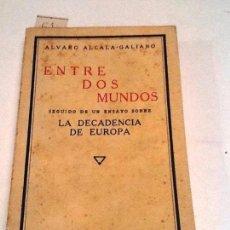 Libros antiguos: ENTRE DOS MUNDOS. / LA DECADENCIA DE EUROPA. 1928. ALVARO ALCALA GALIANP. Lote 56003032