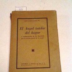 Libros antiguos: EL ANGEL TUTELAR DEL HOGAR.1929.JOSE LLADOS.LA RESTAURACION DE LA SOCIEDAD POR LA ACCION DE LA MUJER. Lote 56015207