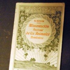 Libros antiguos: ALIMENTACIÓN RACIONAL DE LOS ANIMALES DOMÉSTICOS - ENCICLOPEDIA AGRÍCOLA. - R. GOUIN - 446 PP.. Lote 56069710