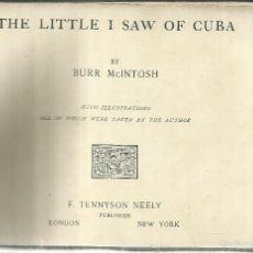 Libros antiguos: THE LITTLE I SAW OF CUBA. BURR MCINTOSH. F. TENNYSON NEELY. LONDON. GB.. Lote 56070185