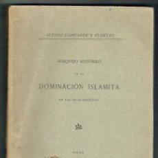 Libros antiguos: CAMPANER, ÁLVARO. BOSQUEJO HISTÓRICO DE LA DOMINACIÓN ISLAMITA EN LAS ISLAS BALEARES. PALMA, 1888.. Lote 56148265