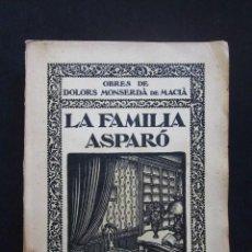 Libros antiguos: DOLORS MONSERDÀ DE MACIÀ: LA FAMÍLIA ASPARÓ, IMPREMTA MINERVA, 1929. Lote 56176280