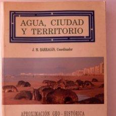 Libros antiguos: AGUA CIUDAD Y TERRITORIO , APROXIMACION GEO HISTORICA AL ABASTECIMIENTO DE AGUAS A CADIZ. Lote 56187672