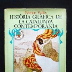 Libros antiguos: EDMON VALLÈS: HISTORIA GRÀFICA DE LA CATALUNYA CONTEMPORÀNIA. VOL. 1, 1888-1907, EDICIONS 62, 1976. Lote 56218233