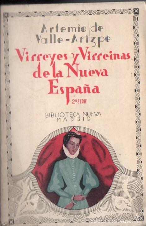 ARTEMIO DE VALLE ARIZPE : VIRREYES Y VIRREINAS DE LA NUEVA ESPAÑA 2ª SERIE (BIBLIOTECA NUEVA, 1933) (Libros Antiguos, Raros y Curiosos - Historia - Otros)