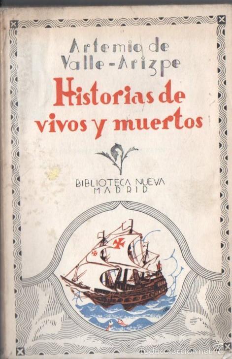 ARTEMIO DE VALLE ARIZPE : HISTORIAS DE VIVOS Y MUERTOS DEL MÉXICO VIRREINAL (BIBLIOTECA NUEVA, 1936) (Libros Antiguos, Raros y Curiosos - Historia - Otros)