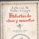 Libros antiguos: ARTEMIO DE VALLE ARIZPE : HISTORIAS DE VIVOS Y MUERTOS DEL MÉXICO VIRREINAL (BIBLIOTECA NUEVA, 1936). Lote 56235996