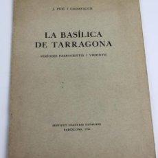 Libros antiguos - L- 1082. LA BASILICA DE TARRAGONA, J. PUIG I CADAFALCH, 1936. - 56256473
