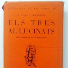 Libros antiguos: ELS TRES AL-LUCINATS 1928 J. PUIG I FERRETER. PROA. Lote 56314817