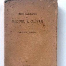 Libros antiguos: MESTRES Y AMICHS. MIQUEL S. OLIVER. OBRES CATALANES. Lote 56316969