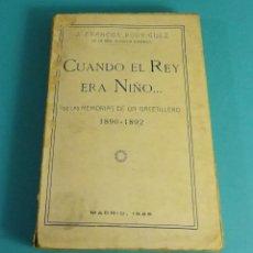 Libros antiguos: CUANDO EL REY ERA NIÑO....DE LAS MEMORIAS DE UN GACETILLERO 1890-1892. J. FRANCOS RODRÍGUEZ. Lote 56395115