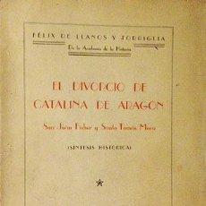 Libros antiguos: LLANOS Y TORRIGLIA: EL DIVORCIO DE CATALINA DE ARAGÓN. (AUTÓGRAFO). Lote 56503133